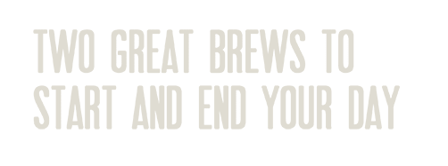 two great brews to start and end your day